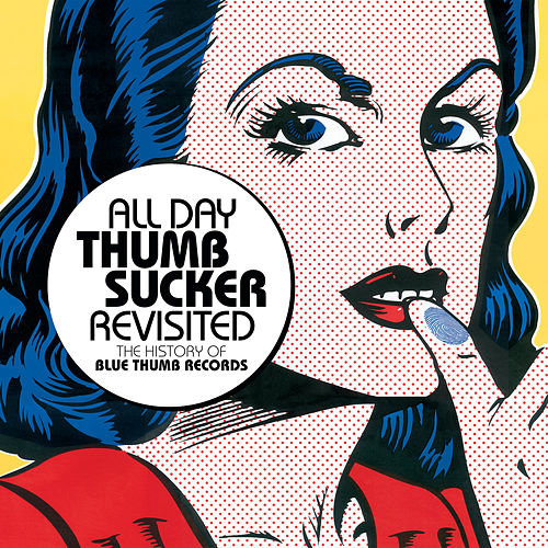All Day Thumbsucker Revisited : The History Of Blue Thumb Records by Various Artists