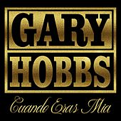Cuando Eras Mia by Gary Hobbs
