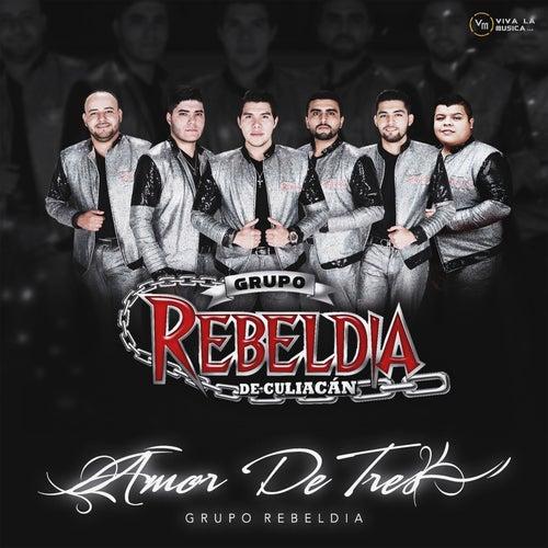Amor De Tres by Grupo Rebeldia