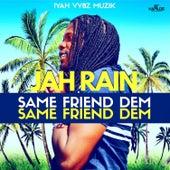 Same Friend Dem de Jah Rain