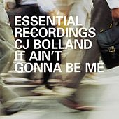 It Ain't Gonna Be Me by CJ Bolland