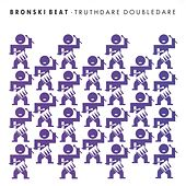Truth Doubledare de Bronski Beat