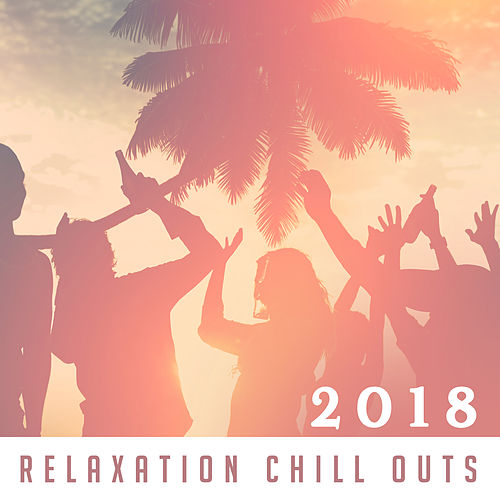 2018 Relaxation Chill Outs by Ibiza Dance Party