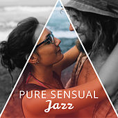 Pure Sensual Jazz by New York Jazz Lounge