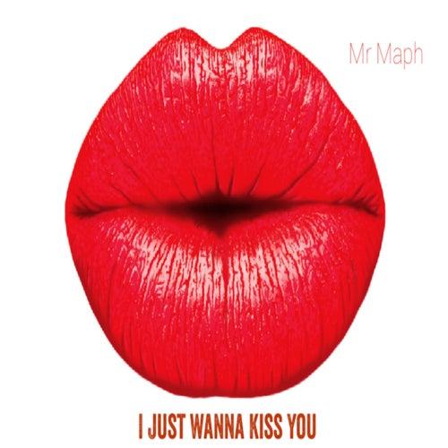 i just wanna kiss