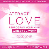 Attract Love While You Work de Kelly Howell