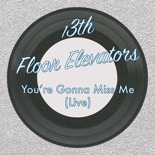 You're Gonna Miss Me (Live) by 13th Floor Elevators
