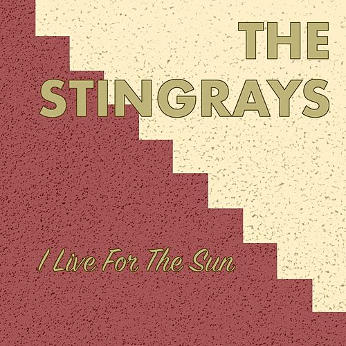 I Live for the Sun by The Stingrays