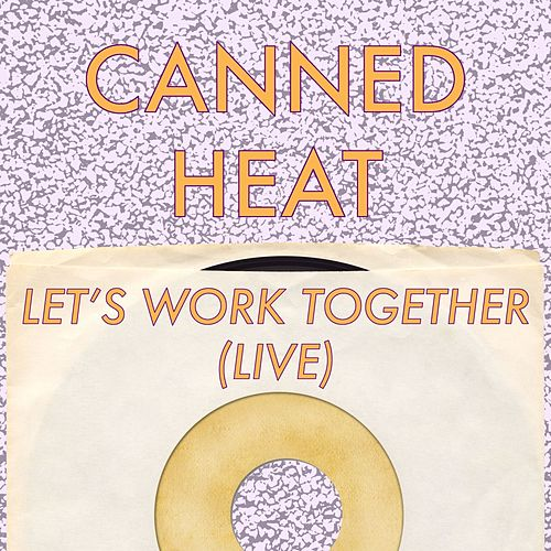 Let's Work Together (Live) by Canned Heat