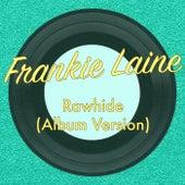 Rawhide (Album Version) by Frankie Laine