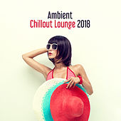 Ambient Chillout Lounge 2018 by Top 40