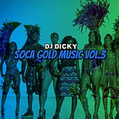 Soca Gold Music, Vol. 3 by DJ Dicky