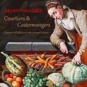 Courtiers & Costermongers: Consorts and Ballads of 17th-Century London by Seven Times Salt