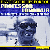 Professor Longhair (Have I Got Blues Got You) de Professor Longhair