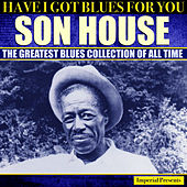 Son House (Have I Got Blues Got You) de Son House