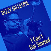 I Can't Get Started de Dizzy Gillespie