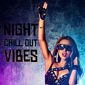 Night Chill Out Vibes by Ibiza Chill Out