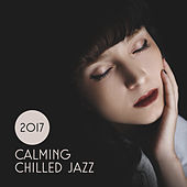 2017 Calming Chilled Jazz by Relaxing Piano Music