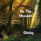 Be the Moment by Sticky