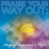 Praise Your Way Out: Songs of Inspiration & Hope de Various Artists