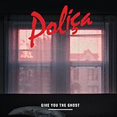 Give You The Ghost by Poliça