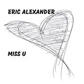 Miss U by Eric Alexander