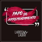 Papo de Arrependimento de Larissa e Laura