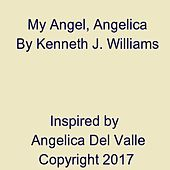 My Angel, Angelica by Kenneth J. Williams