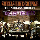 Live from the Kelsey Theater (The Nirvana Tribute) de Smells Like Grunge
