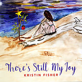 There's Still My Joy by Kristin Fisher