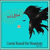 Comin' Round The Mountain by Delila Black