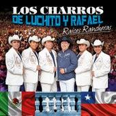 Raíces y Rancheras by Los Charros de Luchito y Rafael