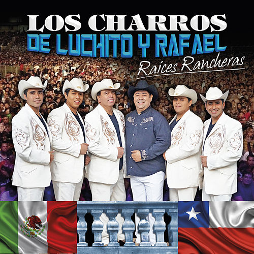 Raíces y Rancheras de Los Charros de Luchito y Rafael