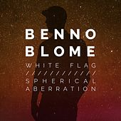 White Flag / Spherical Aberration Ep by Benno Blome