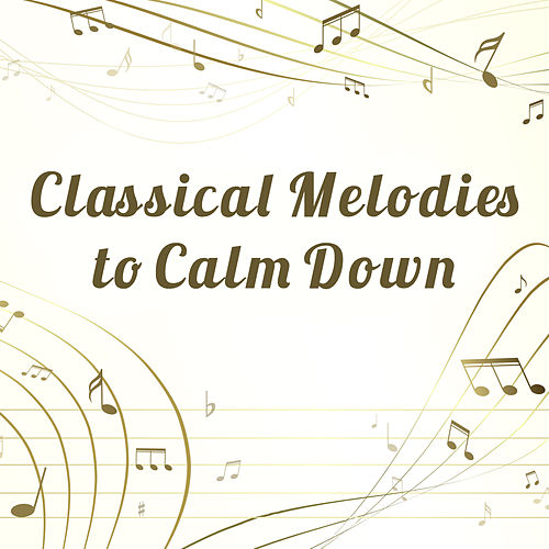 Classical Melodies to Calm Down de The Best Relaxing Music Academy