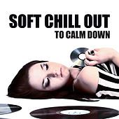Soft Chill Out to Calm Down von Chill Out