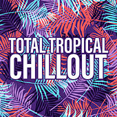 Total Tropical Chillout by Ibiza Chill Out