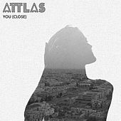 You (Close) by Attlas