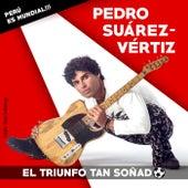 El Triunfo Tan Soñado de Pedro Suárez-Vértiz