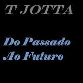 Do Passado ao Futuro de T Jotta
