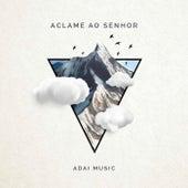 Aclame ao Senhor by ADAI Music