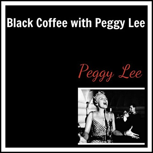 Black Coffee with Peggy Lee von Peggy Lee