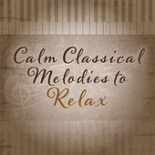 Calm Classical Melodies to Relax by Classical Piano Academy