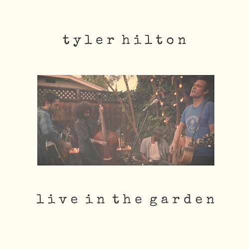 Live in the Garden by Tyler Hilton