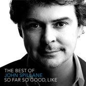 So Far So Good, Like - The Best Of by John Spillane