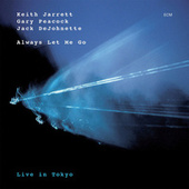 Always Let Me Go (Live In Tokyo) by Keith Jarrett, Gary Peacock, Jack DeJohnette