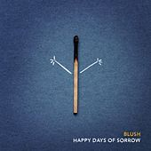 Happy Days of Sorrow by Blush