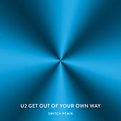 Get Out Of Your Own Way (Switch Remix) von U2