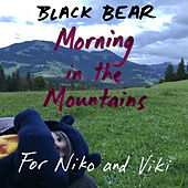 Morning in the Mountains (for Niko and Viki) by Black Bear