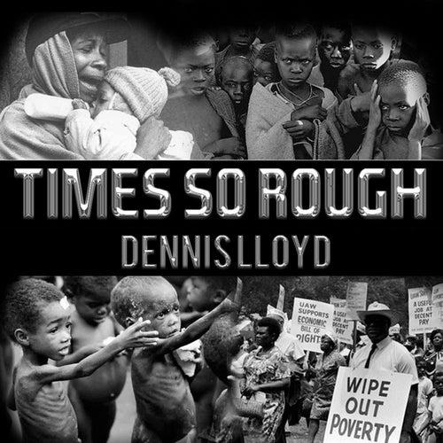 Times so Rough von Dennis Lloyd